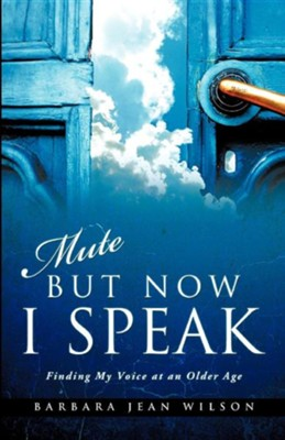 Mute But Now I Speak  -     By: Barbara Jean Wilson