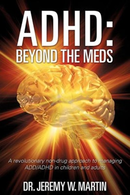 ADHD: Beyond the Meds  -     By: Dr. Jeremy W. Martin