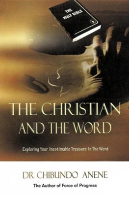 The Christian and the Word  -     By: Dr. Chibundo Anene