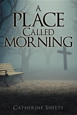 A Place Called Morning  -     By: Catherine Sheets
