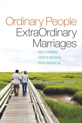 Ordinary People, ExtraOrdinary Marriages: reclaiming God's design for oneness  -     By: Brian A. Nystrom