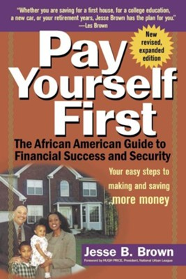 Pay Yourself First: The African American Guide to Financial Success and Security  -     By: Jesse B. Brown, Hugh B. Price