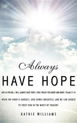 Always Have Hope  -     By: Kathie Williams