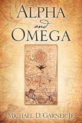 Alpha and Omega  -     By: Michael D. Garner Jr.