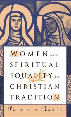 Women and Spiritual Equality in Christian TraditionNew Edition  -     By: Patricia Ranft