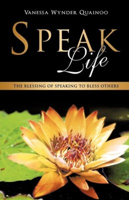 Speak Life  -     By: Vanessa Wynder Quainoo