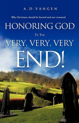 Honoring God to the Very, Very, Very End!  -     By: A.D. Vangen