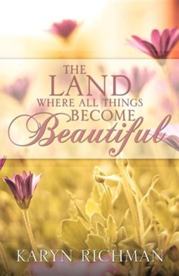 The Land Where All Things Become Beautiful  -     By: Karyn Richman