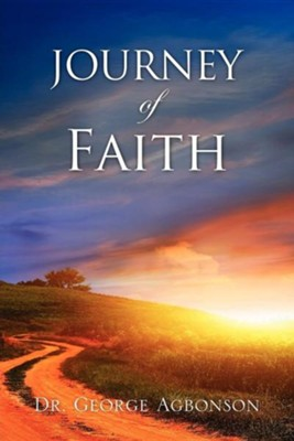 Journey of Faith  -     By: Dr. George Agbonson