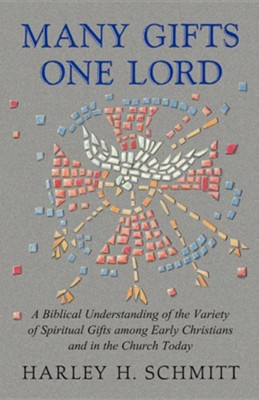 Many Gifts One Lord: A Biblical Understanding of the Variety of  Spiritual Gifts Among Early Christians & in the Church Today  -     By: Harley Schmitt