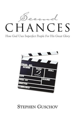 Second Chances: How God Uses Imperfect People for His   Great Glory  -     By: Stephen Guschov