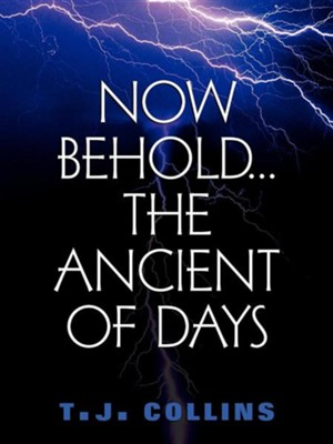 Now Behold... The Ancient of Days   -     By: T J Collins