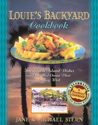 The Louie's Backyard Cookbook: Irrisistible Island Dishes and the Best Ocean View in Key West  -     By: Jane Stern, Michael Stern