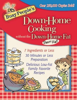 Busy People's Down-Home Cooking Without the Down-Home Fat  -     By: Dawn Hall