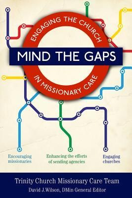 Mind the Gaps: Engaging the Church in Missionary Care  -     By: David J. Wilson