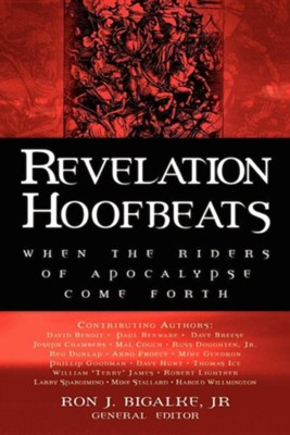 Revelation Hoofbeats: When the Riders of Apocalypse Come Forth  -     Edited By: Ron J. Bigalke Jr.     By: Ron J. Bigalke, Jr., General Editor
