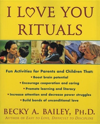 I Love You Rituals  -     By: Becky A. Bailey Ph.D.