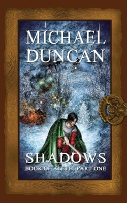Shadows: Book of Aleth, Part One  -     By: Michael Duncan
