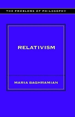 Relativism  -     By: Maria Baghramian