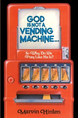 God is Not a Vending Machine  -     By: Marvin D. Hinten