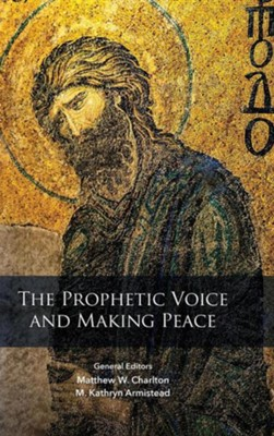 Prophetic Voice and Making Peace  -     Edited By: Matthew W. Charlton, M. Kathryn Armistead