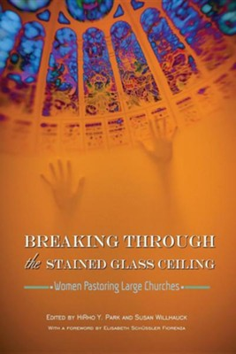 Breaking Through the Stained Glass Ceiling  -     Edited By: Hirho Park, Susan Willhauck