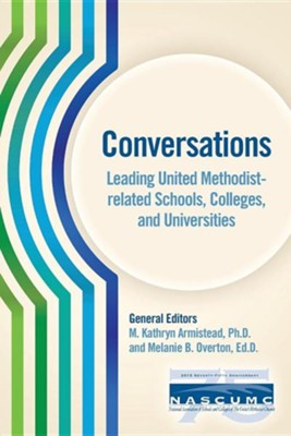 Conversations, Leading United Methodist-Related Schools, Colleges, and Universities  -     Edited By: M. Kathryn Armistead, Melanie B. Overton