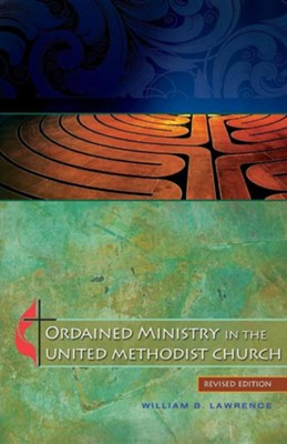 Ordained Ministry in the United Methodist Church  -     By: William B. Lawrence