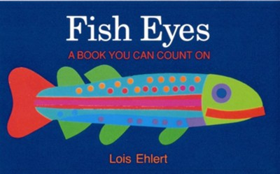 Fish Eyes: A Book You Can Count On Board Book   -     By: Lois Ehlert