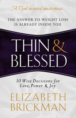 Thin and Blessed: The Answer to Weight Loss Is Already Inside You-10 Wise Decisions for Love, Power, and Joy  -     By: Elizabeth Brickman