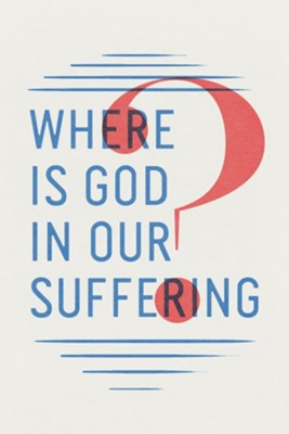 Where Is God in Our Suffering? (Pack of 25 Tracts)  -