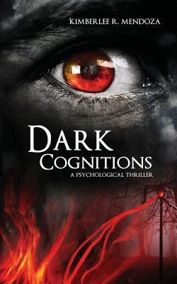 Dark Cognitions  -     By: Kimberlee R. Mendoza