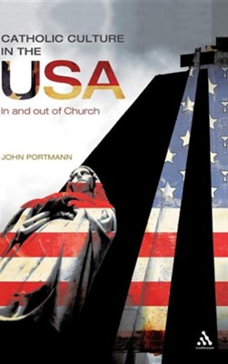 Catholic Culture in the USA: In and Out of Church  -     By: John Portmann