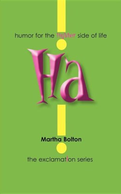 Ha!: Humor for the Lighter Side of Life  -     By: Martha Bolton