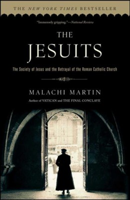 The Jesuits: The Society of Jesus & the Betrayal of the Roman Catholic Church   -     By: Malachi Martin