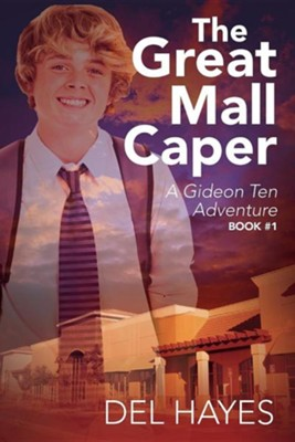 The Great Mall Caper: A Gideon Ten Adventure Book #1  -     By: Del Hayes
