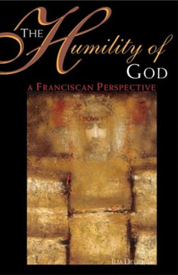 The Humility of God: A Franciscan Perspective  -     By: Ilia Delio O.S.F.