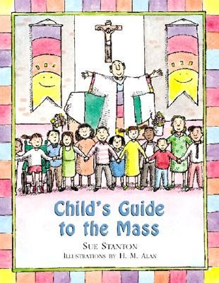Child's Guide to the Mass  -     By: Sue Stanton     Illustrated By: H.M. Alan
