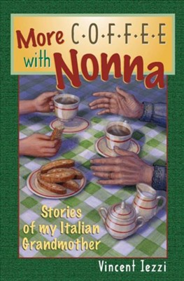 More Coffee with Nonna: Stories of My Italian Grandmother  -     By: Vincent Iezzi