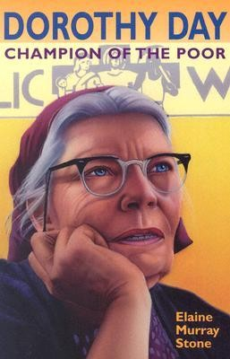 Dorothy Day: Champion of the Poor  -     By: Elaine Murray Stone