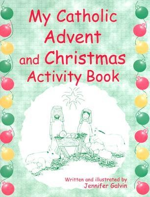 My Catholic Advent and Christmas Activity Book  -     By: Jennifer Galvin