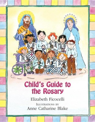 Child's Guide to the Rosary  -     By: Elizabeth Ficocelli     Illustrated By: Anne Catharine Blake