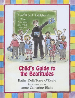Child's Guide to the Beatitudes  -     By: Kathy Dellatorre O'Keefe     Illustrated By: Anne Catharine Blake