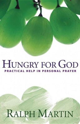 Hungry for God: Practical Help in Personal Prayer  -     By: Ralph Martin