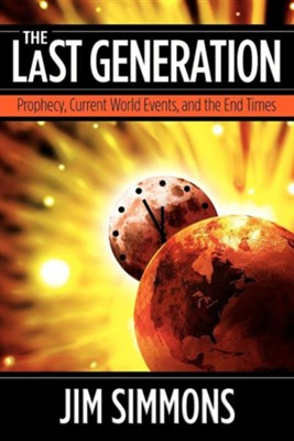 The Last Generation: Prophecy, Current World Events, and the End Times  -     Edited By: Nancy E. Williams, Rebecca Ensign     By: Jim Simmons