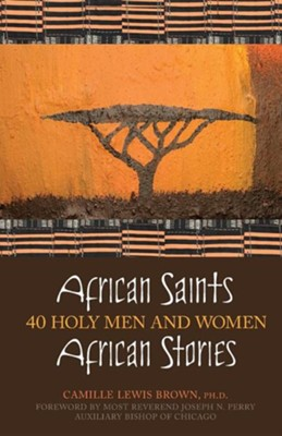 African Saints, African Stories: 40 Holy Men and Women  -     By: Camille Lewis Brown Ph.D.