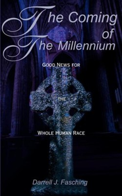 The Coming of the Millennium: Good News for the Whole Human Race  -     By: Darrell J. Fasching