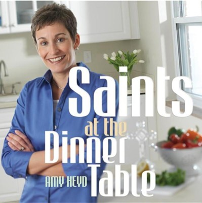 Saints at the Dinner Table  -     By: Amy Heyd