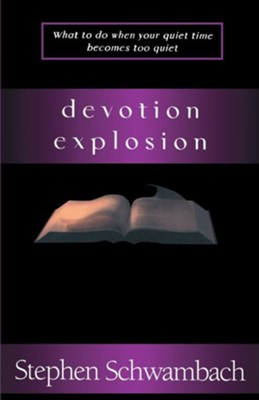 Devotion Explosion: What to Do When Your Quiet Time Becomes Too Quiet  -     By: Stephen Schwambach