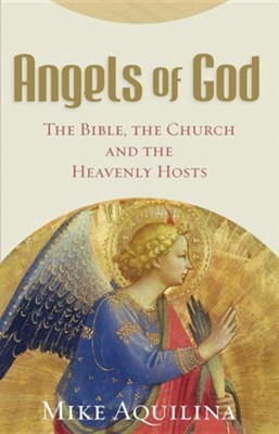 Angels of God  -     By: Mike Aquilina
